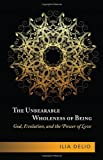 img - for The Unbearable Wholeness of Being: God, Evolution, and the Power of Love book / textbook / text book