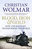 Blood, Iron and Gold: How the Railways Transformed the World