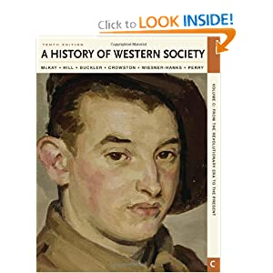 A History of Western Society, Volume C: From the Revolutionary Era to the Present by John P. McKay, Bennett D. Hill, John Buckler and Clare Haru Crowston