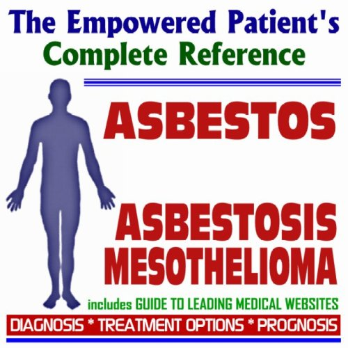 2009 Conquering Asbestos, Asbestosis, and Mesothelioma - The Empowered Patient's Complete Reference - Diagnosis, Treatment Options, Prognosis (Two CD-ROM Set)