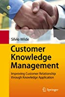 Customer Knowledge Management: Improving Customer Relationship through Knowledge Application