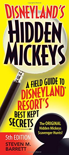 Disneyland's Hidden Mickeys: A Field Guide to Disneyland® Resort's Best Kept Secrets