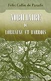 echange, troc Félix Collin de Paradis - Nobiliaire de Lorraine et Barrois ou Dictionnaire des familles anoblies et leurs alliances d'après l'armorial général de Dom