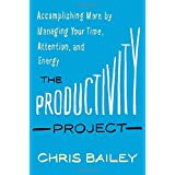 Buy The Productivity Project: Accomplishing More by Managing Your Time, Attention, and Energy