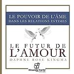 Le futur de l'amour - Le pouvoir de l'âme dans les relations intimes | Daphne Rose Kingma