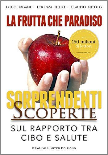 La Frutta che Paradiso La Dieta Naturale Le sorprendenti scoperte sul rapporto tra CIBO e SALUTE PDF