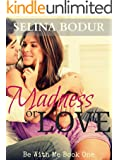 Madness or Love (Be With Me Book 1)