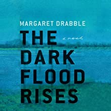 The Dark Flood Rises: A Novel Audiobook by Dame Margaret Drabble Narrated by Anna Bentinck