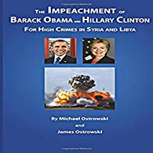 The Impeachment of Barack Obama and Hillary Clinton for High Crimes in Syria and Libya | Livre audio Auteur(s) : Michael Ostrowski, James Ostrowski Narrateur(s) : Joe Nagle