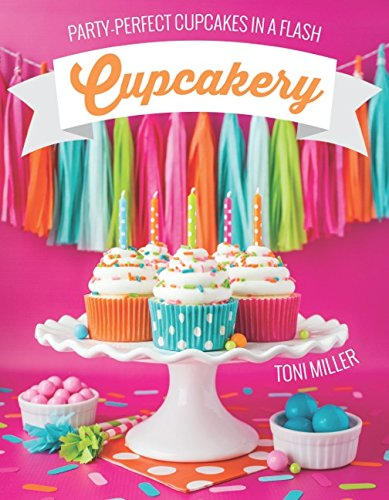 Cupcakery: Party-perfect Cupcakes in a Flash by Toni Miller