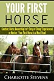 Your First Horse: Caution: Horse Ownership Isnt Easy or Cheap!