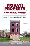 img - for Private Property and Public Power: Eminent Domain in Philadelphia book / textbook / text book