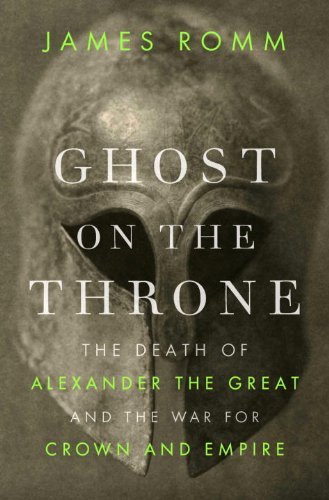 Ghost on the Throne: The Death of Alexander the Great and the War for Crown and Empire