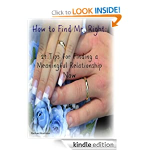 How to Find Mr. Right: 21 Tips for Finding a Meaningful Relationship Now Rachael Moshman