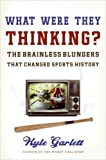 img - for What Were They Thinking?: The Brainless Blunders That Changed Sports History book / textbook / text book