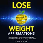 Lose Weight Affirmations: Daily Affirmations to Help you Lose Weight and Achieve the Optimal Health You've Always Dreamed Of | Stephens Hyang