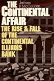 The Continental affair: The rise and fall of the Continental Illinois Bank (0396088090) by James P McCollom
