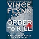 Order to Kill: Mitch Rapp Series Audiobook by Vince Flynn, Kyle Mills Narrated by To Be Announced