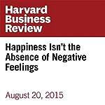 Happiness Isn't the Absence of Negative Feelings | Jennifer Moss