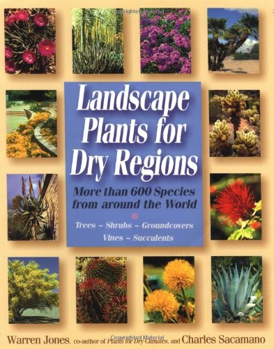 Landscape Plants For Dry Regions: More Than 600 Species From Around The World