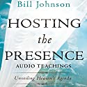 Hosting the Presence Curriculum Kit: Unveiling Heaven's Agenda Hörbuch von Bill Johnson Gesprochen von: Bill Johnson