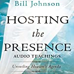 Hosting the Presence Curriculum Kit: Unveiling Heaven's Agenda | Bill Johnson