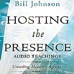 Hosting the Presence Curriculum Kit: Unveiling Heaven's Agenda | Bill Johnson
