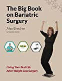 The BIG Book on Bariatric Surgery: Living Your Best Life After Weight Loss Surgery (The BIG Books on Weight Loss Surgery 4)
