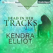 Dead in Her Tracks: Rogue Winter Novella, Book 2 (       UNABRIDGED) by Kendra Elliot Narrated by Kate Rudd