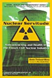 img - for Nuclear Servitude: Subcontracting and Health in the French Civil Nuclear Industry (Work, Health and Environment Series) book / textbook / text book