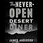 The Never-Open Desert Diner: A Novel | James Anderson