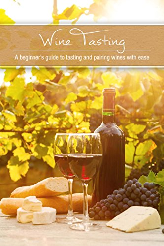 Wine Tasting: A Beginner's Guide to Tasting and Pairing Wine with Ease by Susan Reynolds