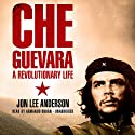 Che Guevara: A Revolutionary Life (       UNABRIDGED) by Jon Lee Anderson Narrated by Armando Durán