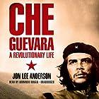 Che Guevara: A Revolutionary Life Hörbuch von Jon Lee Anderson Gesprochen von: Armando Durán