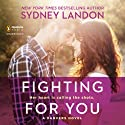 Fighting for You: A Danvers Novel Audiobook by Sydney Landon Narrated by Allyson Ryan