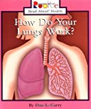 img - for How Do Your Lungs Work? (Rookie Read-About Health (Paperback)) book / textbook / text book