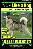 Alaskan Malamute, Alaskan Malamute Training AAA AKC: Think Like a Dog, but Don't Eat Your Poop!   Alaskan Malamute Breed Expert Training  : Here's EXACTLY How To TRAIN Your Alaskan Malamute (Volume 1)