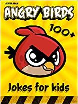 ANGRY BIRDS: 100+ FUNNY CLEAN ANGRY BIRDS JOKES AND MEMES FOR CHILDREN. ( MEMES FOR KIDS, ANGRY BIRDS JOKES FOR KIDS, ANGRY BIRDS MEMES, ANGRY BIRDS COMICS, ANGRY BIRDS JOKES.)