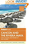 Fodor's Cancun and the Riviera Maya:...