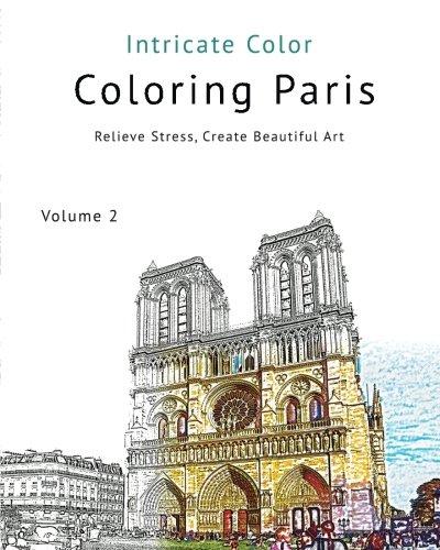 Coloring Paris: Volume 2 - Intricate Color: Relieve Stress, Create Beautiful Art