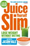 Juice Yourself Slim: Lose Weight Without Dieting: The Healthy Way to Lose Weight Without Dieting