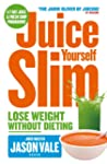 Juice Yourself Slim: Lose Weight with...