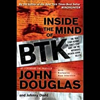 Inside the Mind of BTK: The True Story Behind the Thirty-Year Hunt for the Notorious Wichita Serial Killer (       UNABRIDGED) by John Douglas, Johnny Dodd Narrated by Jason Klav