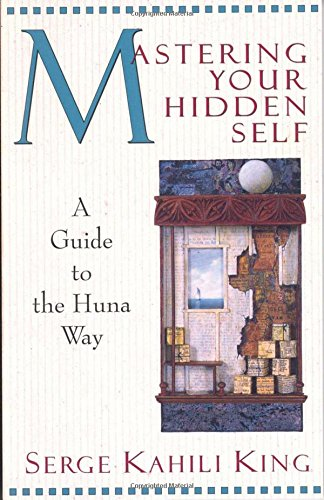 Mastering Your Hidden Self: Guide to the Huna Way (Quest Books)