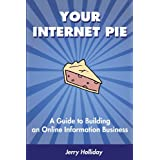 Your Internet Pie: A Guide to Building an Online Information Businessby Jerry Holliday
