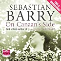 On Canaan's Side (       UNABRIDGED) by Sebastian Barry Narrated by Grainne Gillis