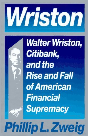 wriston-walter-wriston-citibank-and-the-rise-and-fall-of-american-financial-supremacy-by-phillip-l-z