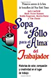 img - for Sopa de Pollo para el Alma del Trabajador: Historias de Valor, Compasion Y Creatividad en el Lugar de Trabajo (Chicken Soup for the Soul) (Spanish Edition) book / textbook / text book