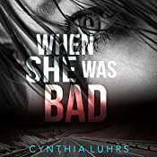 When She Was Bad: There Was a Little Girl, Book 2 | Cynthia Luhrs