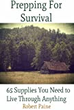 img - for Prepping for Survival: 65 Supplies You Need to Live Through Anything book / textbook / text book